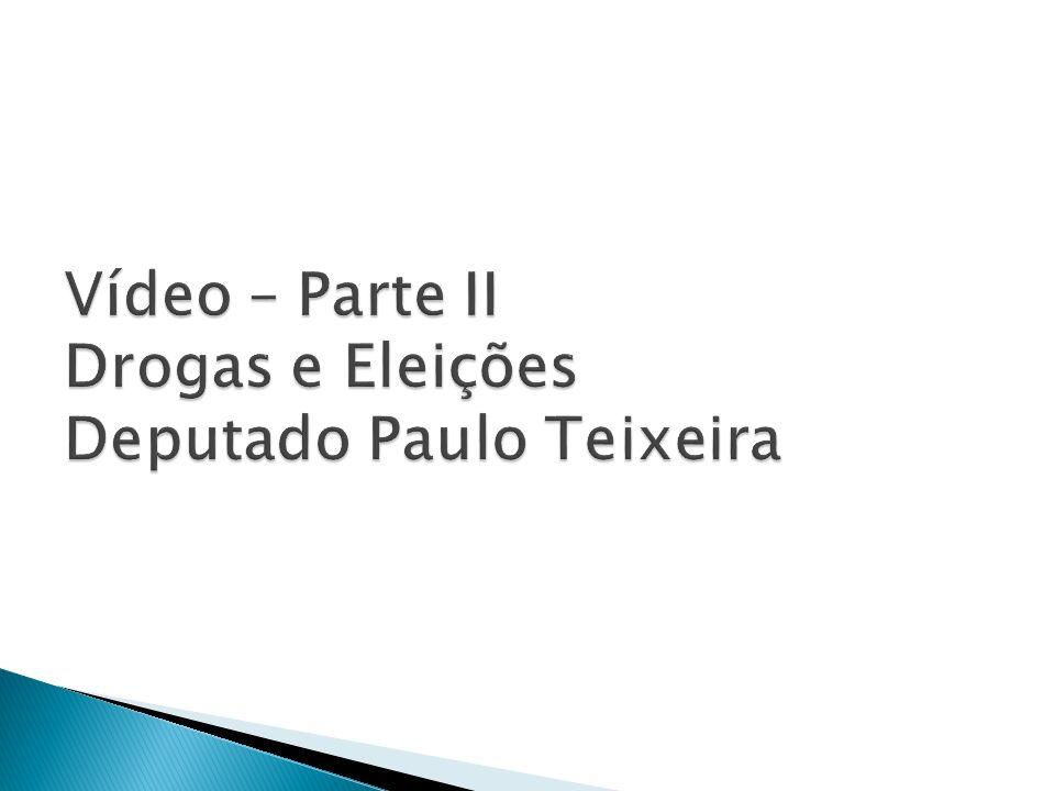 Vídeo – Parte II Drogas e Eleições Deputado Paulo Teixeira