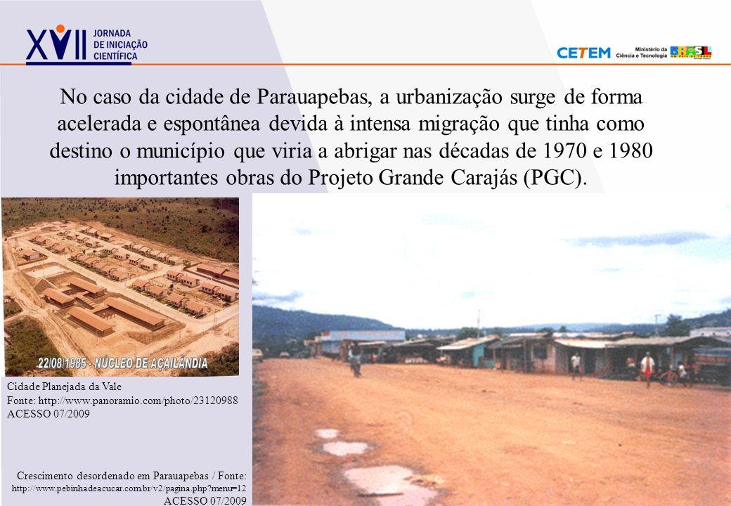 No caso da cidade de Parauapebas, a urbanização surge de forma acelerada e espontânea devida à intensa migração que tinha como destino o município que viria a abrigar nas décadas de 1970 e 1980 importantes obras do Projeto Grande Carajás (PGC).