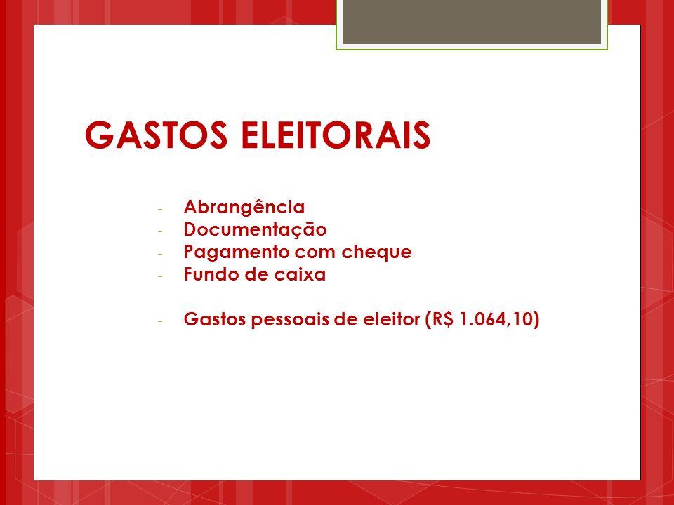 GASTOS ELEITORAIS Abrangência Documentação Pagamento com cheque