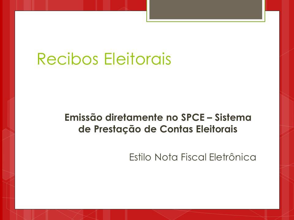Recibos Eleitorais Emissão diretamente no SPCE – Sistema de Prestação de Contas Eleitorais Estilo Nota Fiscal Eletrônica
