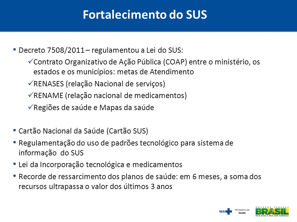 Fortalecimento do SUS Decreto 7508/2011 – regulamentou a Lei do SUS: