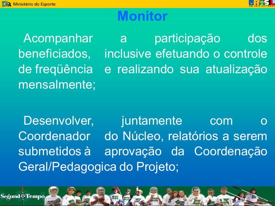Monitor Acompanhar a participação dos beneficiados, inclusive efetuando o controle de freqüência e realizando sua atualização mensalmente;