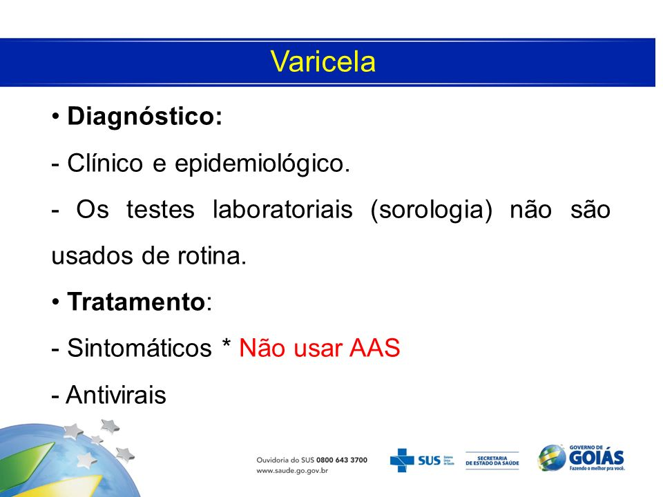 Varicela Diagnóstico: - Clínico e epidemiológico.