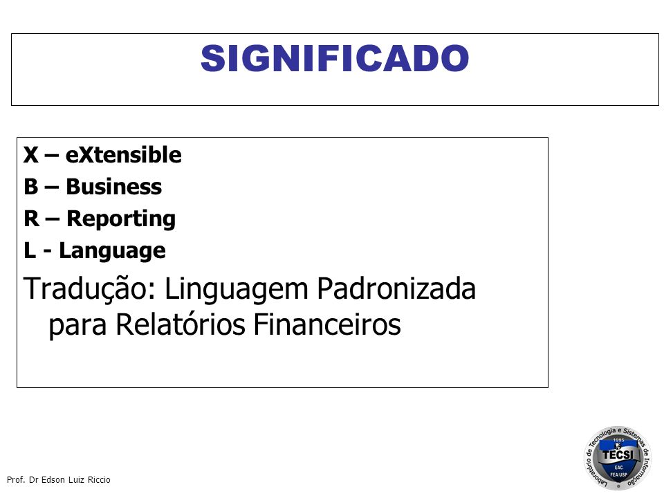 SIGNIFICADO X – eXtensible. B – Business. R – Reporting.