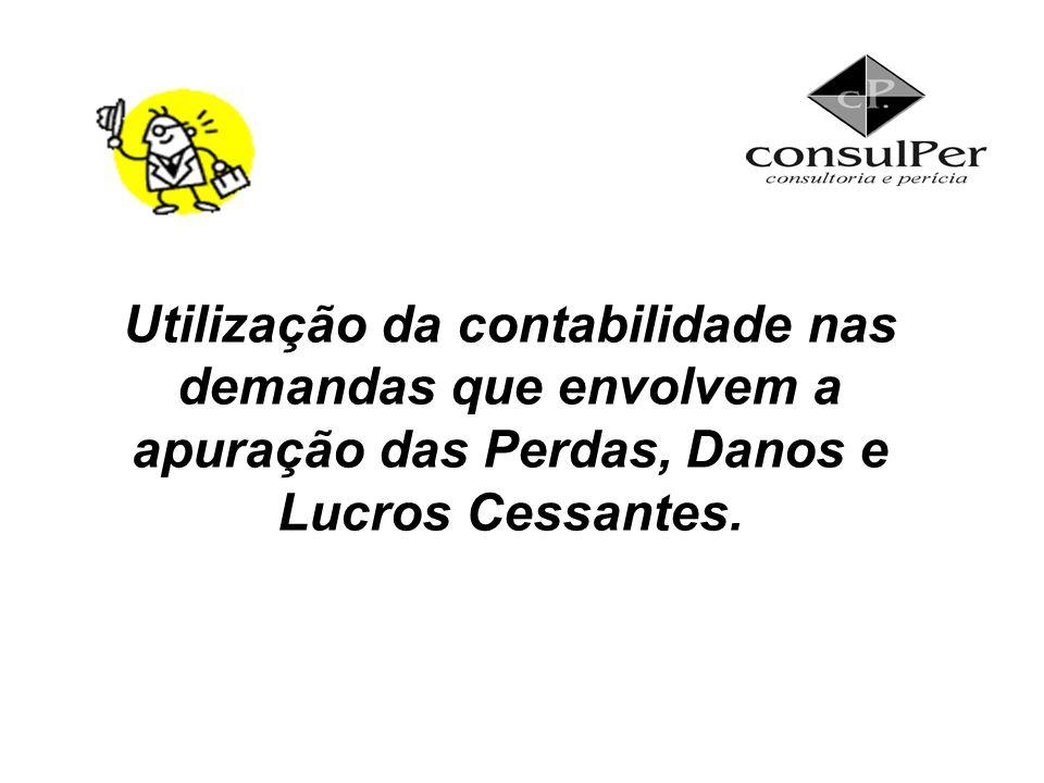 Utilização da contabilidade nas demandas que envolvem a apuração das Perdas, Danos e Lucros Cessantes.