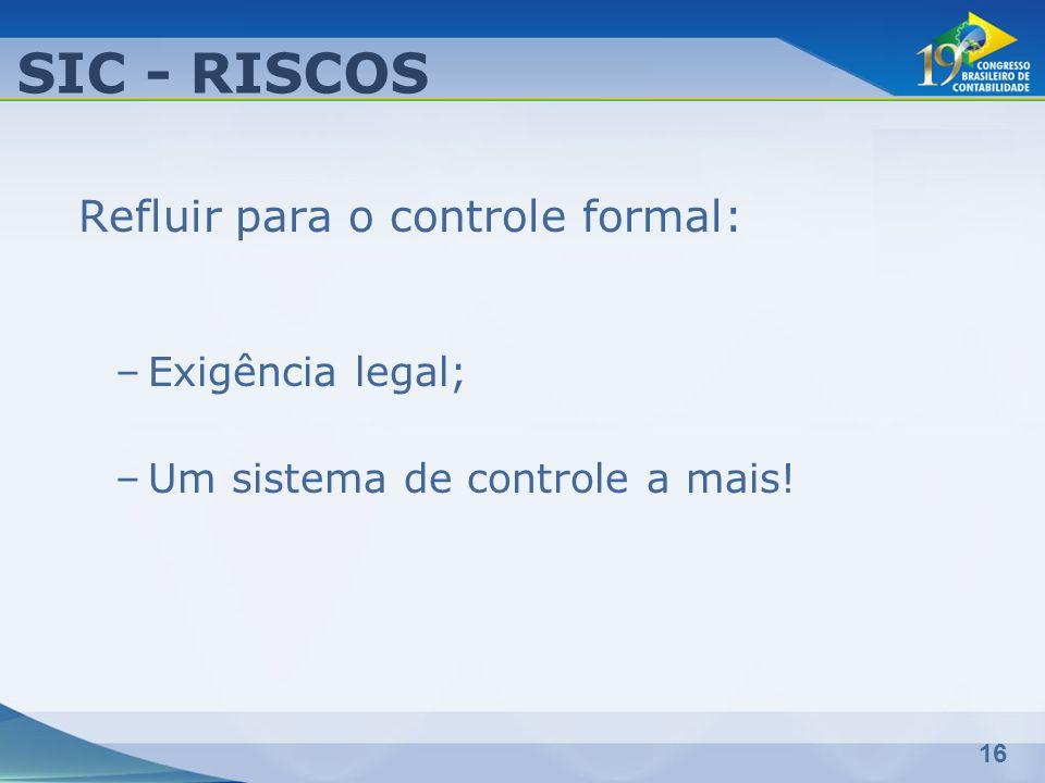 SIC - RISCOS Refluir para o controle formal: Exigência legal;