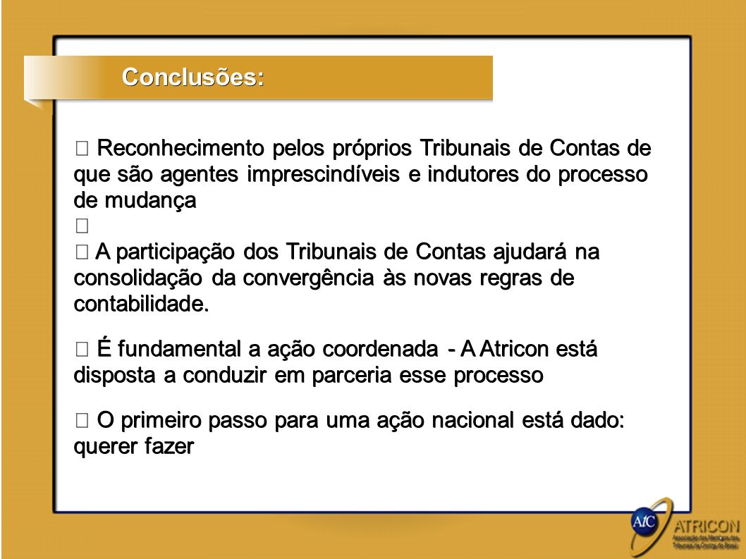Conclusões: Reconhecimento pelos próprios Tribunais de Contas de que são agentes imprescindíveis e indutores do processo de mudança.