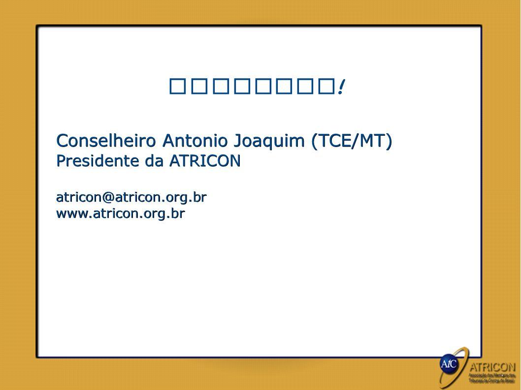 OBRIGADO! Conselheiro Antonio Joaquim (TCE/MT) Presidente da ATRICON