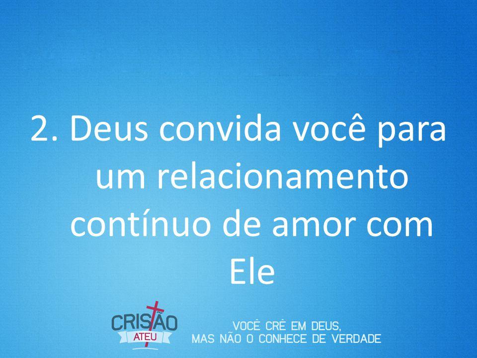 Deus convida você para um relacionamento contínuo de amor com Ele