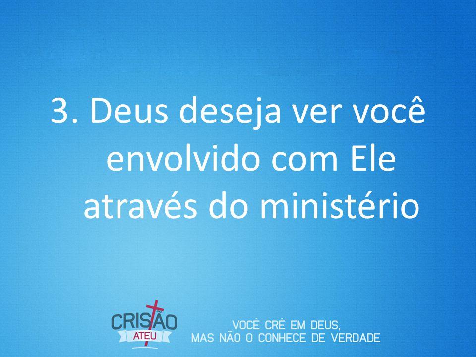 Deus deseja ver você envolvido com Ele através do ministério