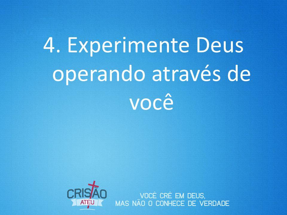 Experimente Deus operando através de você