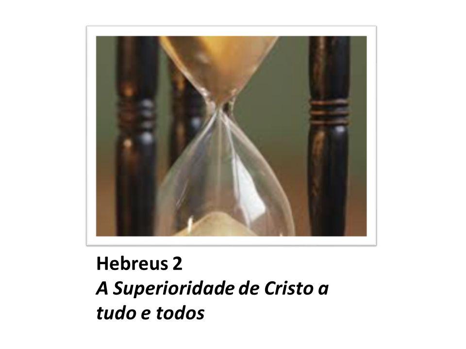Hebreus 2 A Superioridade de Cristo a tudo e todos