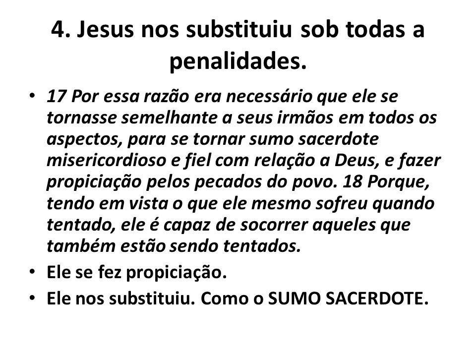 4. Jesus nos substituiu sob todas a penalidades.