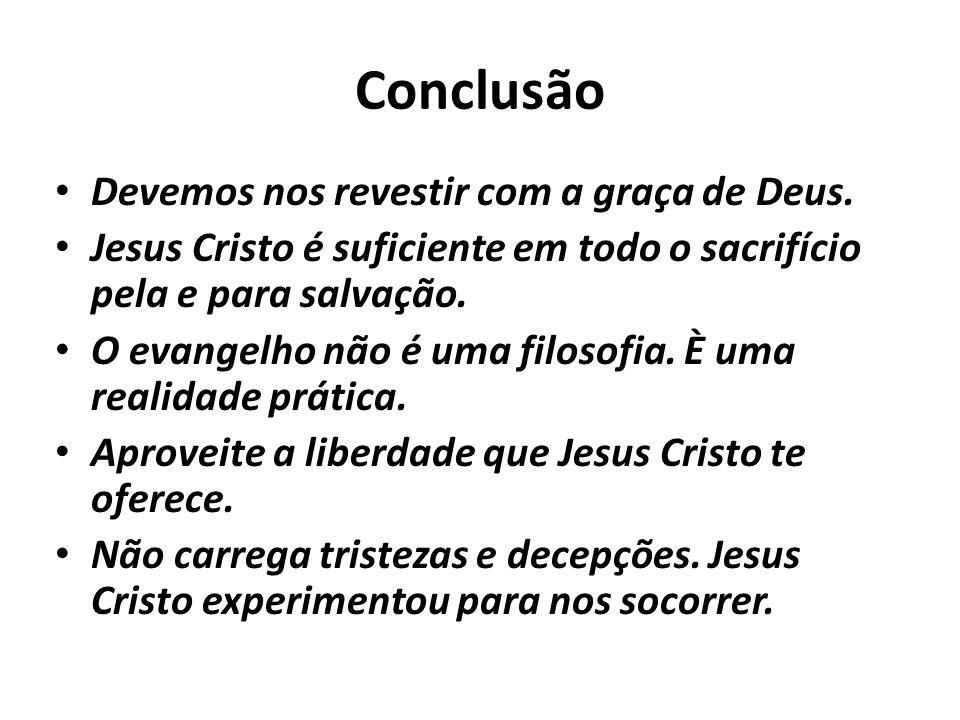 Conclusão Devemos nos revestir com a graça de Deus.