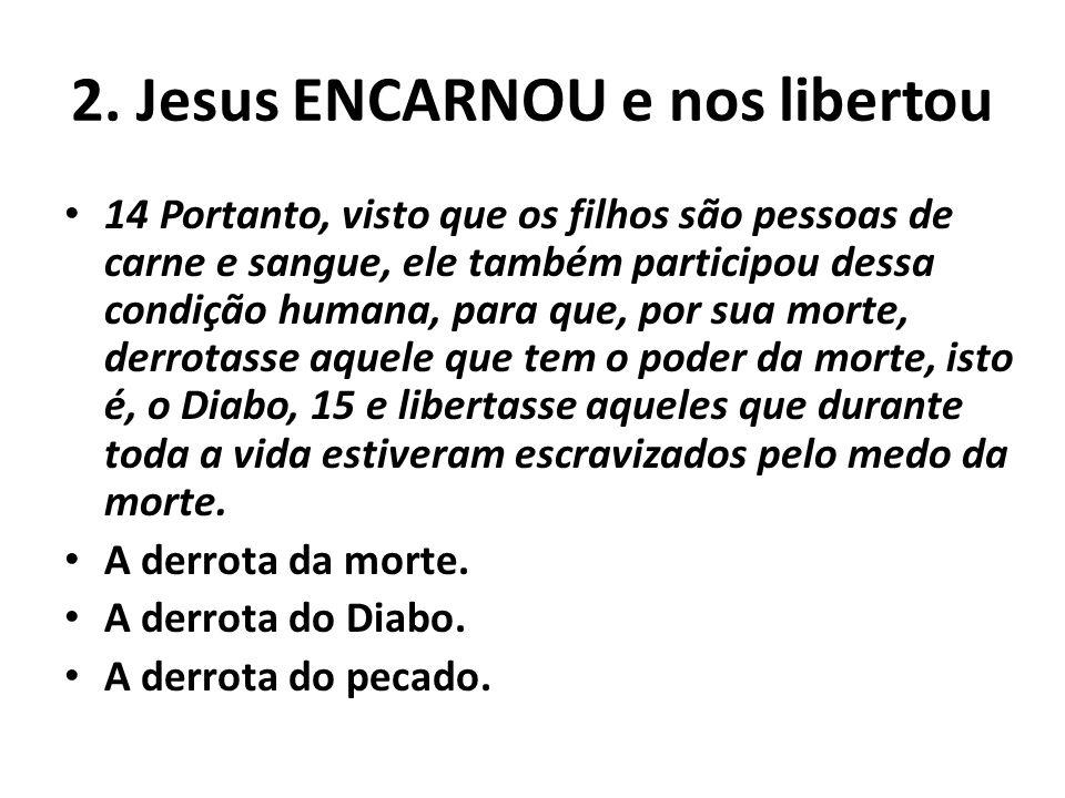 2. Jesus ENCARNOU e nos libertou
