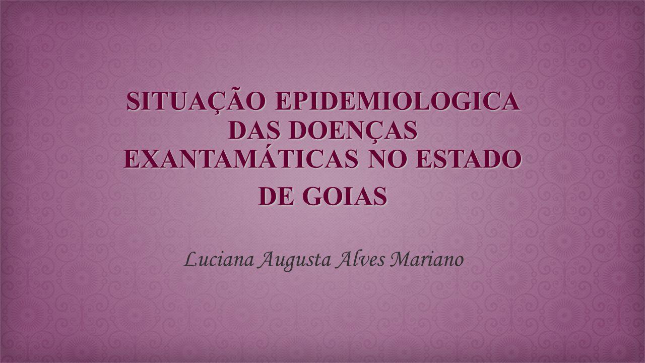 SITUAÇÃO EPIDEMIOLOGICA DAS DOENÇAS EXANTAMÁTICAS NO ESTADO DE GOIAS