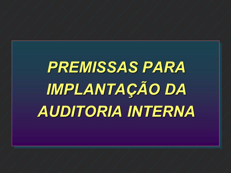 PREMISSAS PARA IMPLANTAÇÃO DA AUDITORIA INTERNA