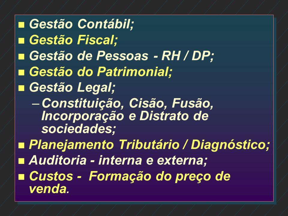 Gestão Contábil;Gestão Fiscal; Gestão de Pessoas - RH / DP; Gestão do Patrimonial; Gestão Legal;