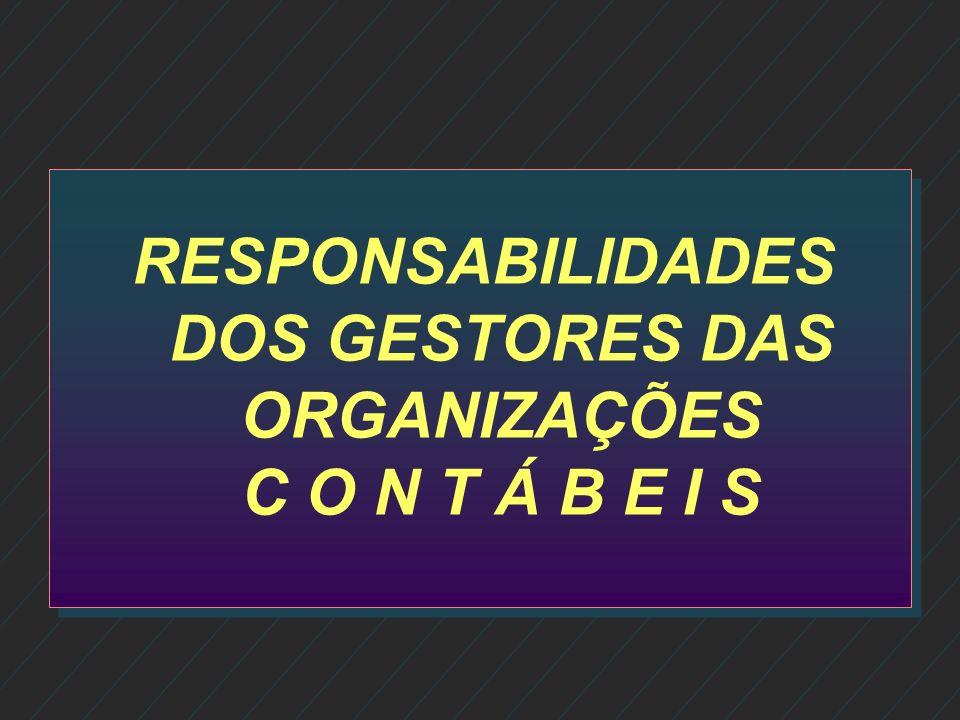 RESPONSABILIDADES DOS GESTORES DAS ORGANIZAÇÕES C O N T Á B E I S