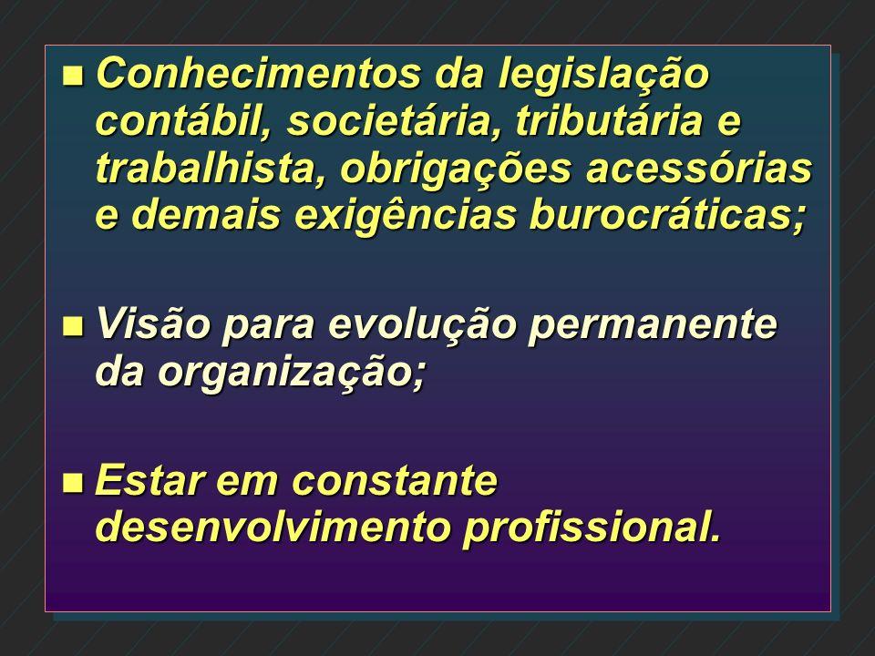 Conhecimentos da legislação contábil, societária, tributária e trabalhista, obrigações acessórias e demais exigências burocráticas;