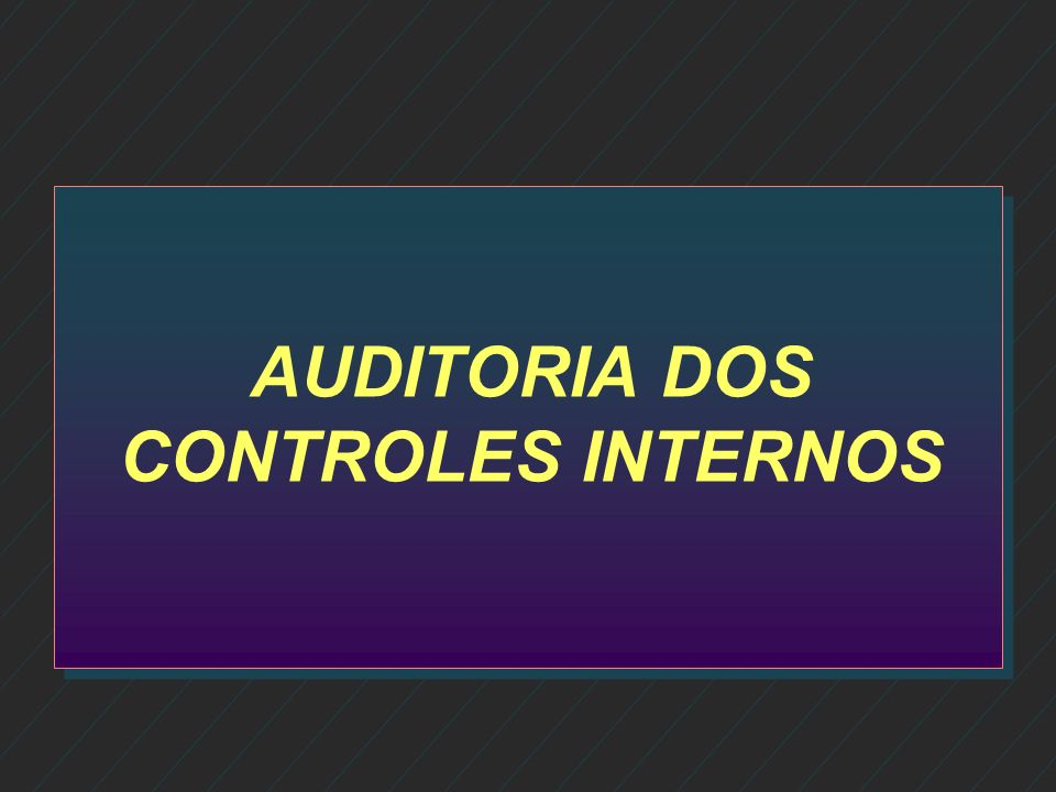 AUDITORIA DOS CONTROLES INTERNOS