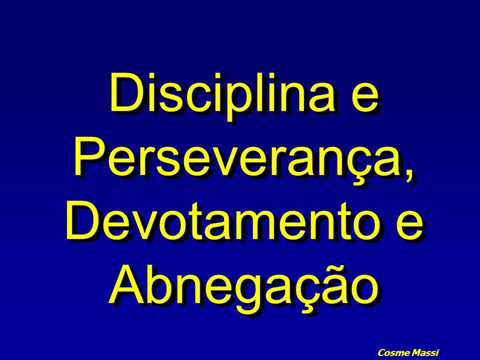 Disciplina e Perseverança, Devotamento e Abnegação