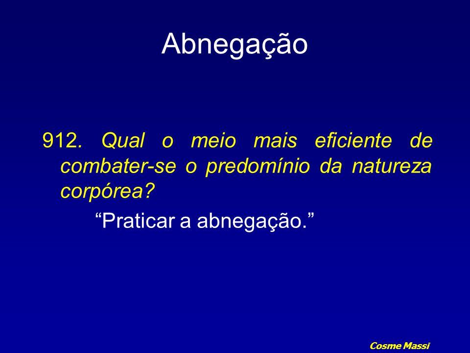 Abnegação 912. Qual o meio mais eficiente de combater-se o predomínio da natureza corpórea.