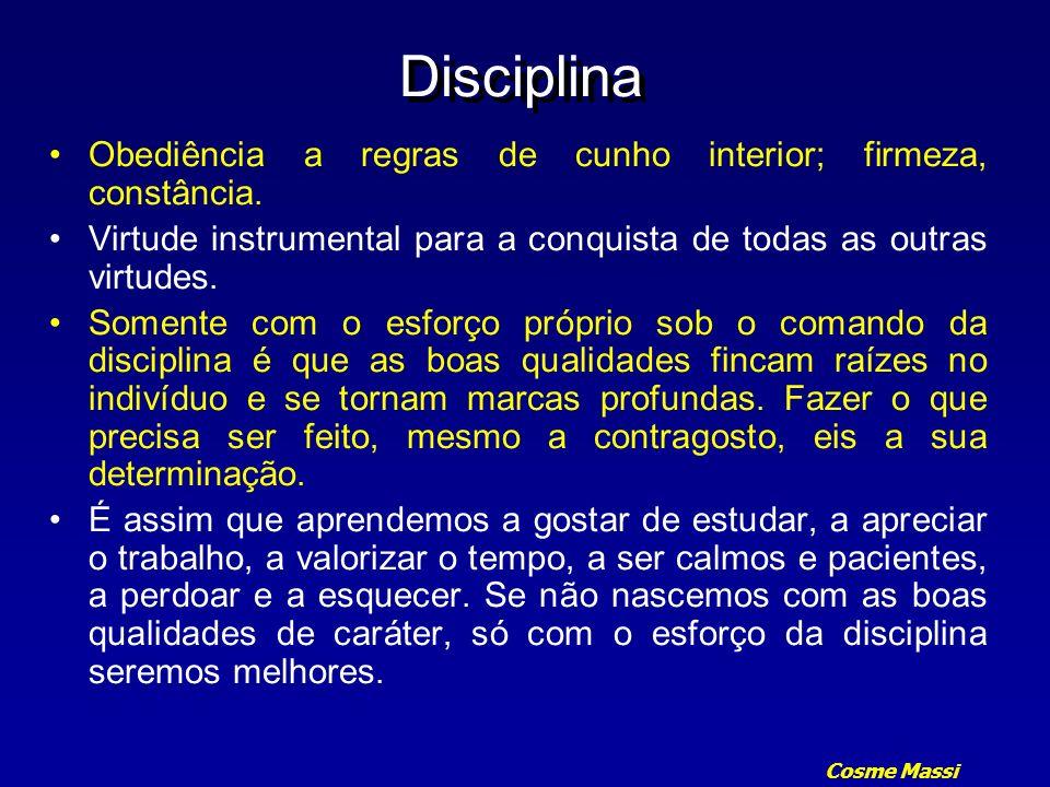 Disciplina Obediência a regras de cunho interior; firmeza, constância.