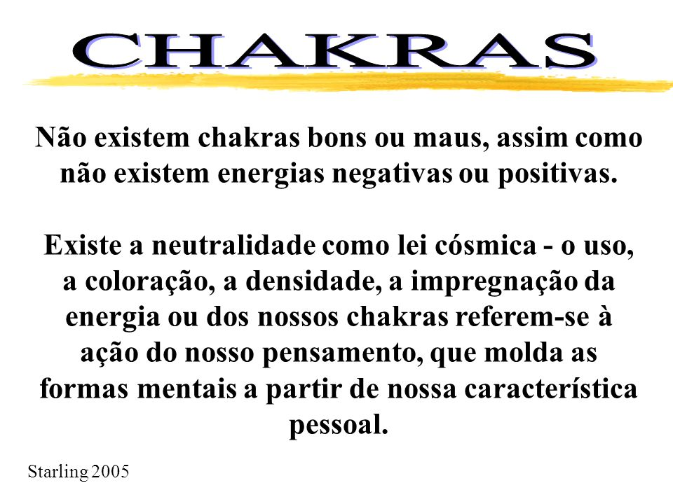 CHAKRAS Não existem chakras bons ou maus, assim como não existem energias negativas ou positivas.