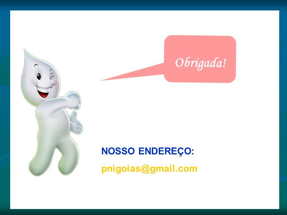 Obrigada! NOSSO ENDEREÇO: pnigoias@gmail.com