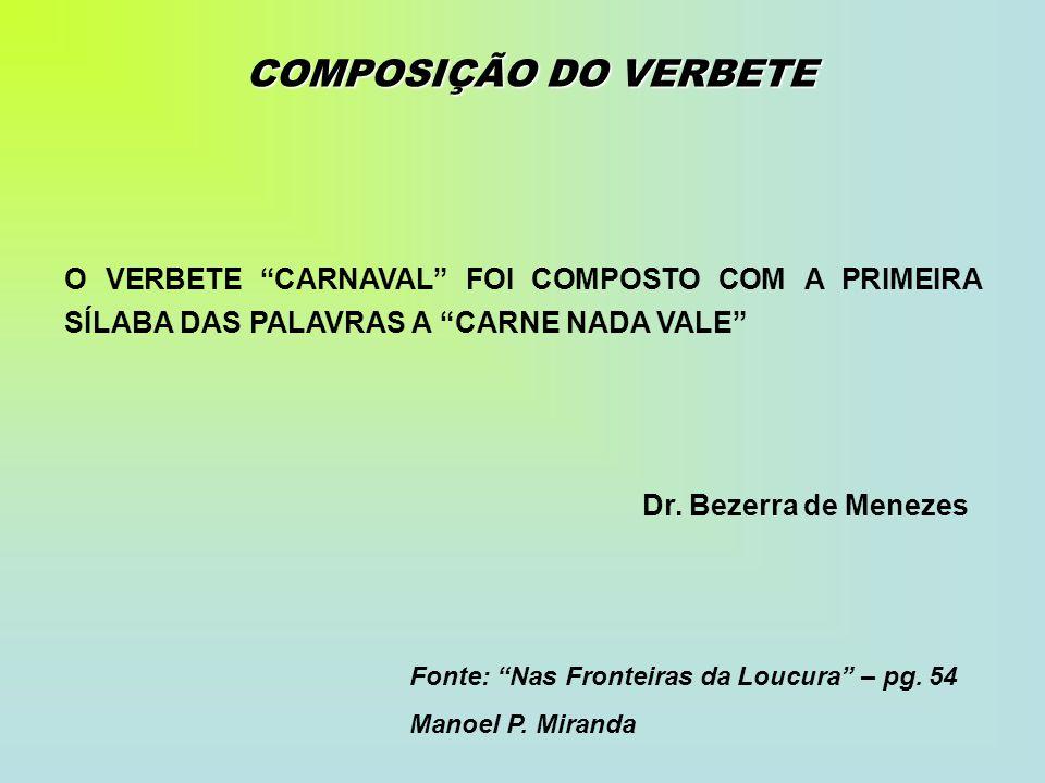 COMPOSIÇÃO DO VERBETE O VERBETE CARNAVAL FOI COMPOSTO COM A PRIMEIRA SÍLABA DAS PALAVRAS A CARNE NADA VALE