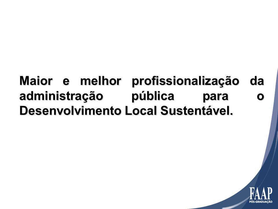 Maior e melhor profissionalização da administração pública para o Desenvolvimento Local Sustentável.