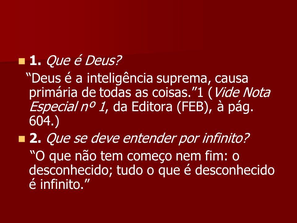 1. Que é Deus Deus é a inteligência suprema, causa primária de todas as coisas. 1 (Vide Nota Especial nº 1, da Editora (FEB), à pág. 604.)