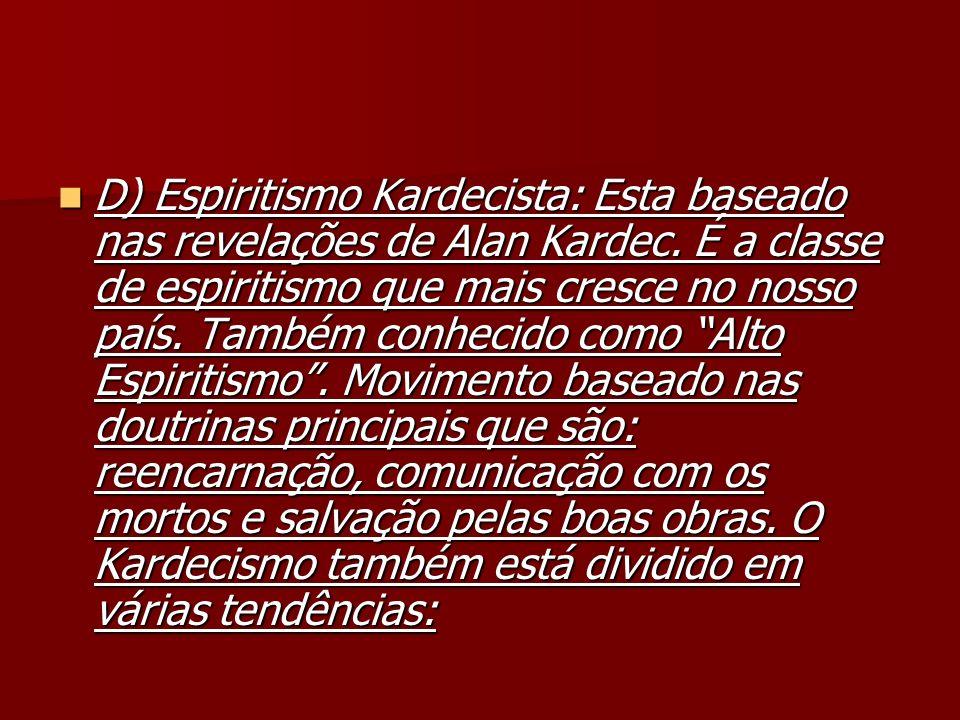 D) Espiritismo Kardecista: Esta baseado nas revelações de Alan Kardec