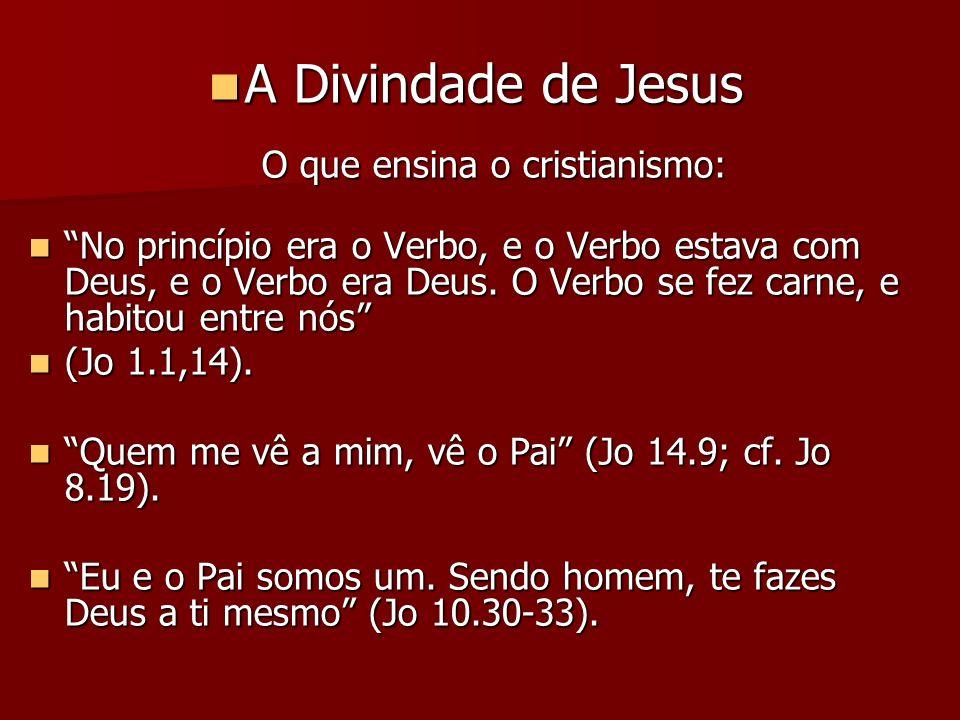 A Divindade de Jesus O que ensina o cristianismo: