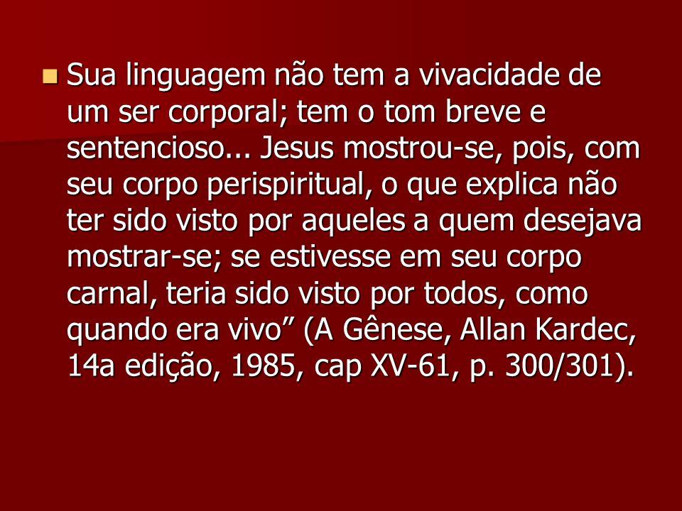 Sua linguagem não tem a vivacidade de um ser corporal; tem o tom breve e sentencioso...