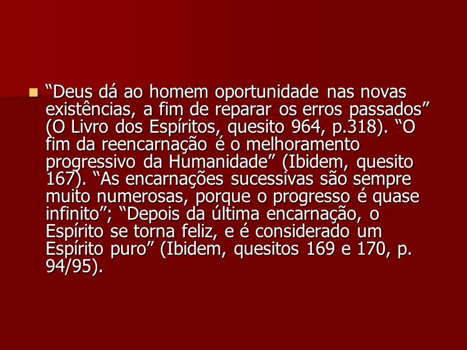 Deus dá ao homem oportunidade nas novas existências, a fim de reparar os erros passados (O Livro dos Espíritos, quesito 964, p.318).