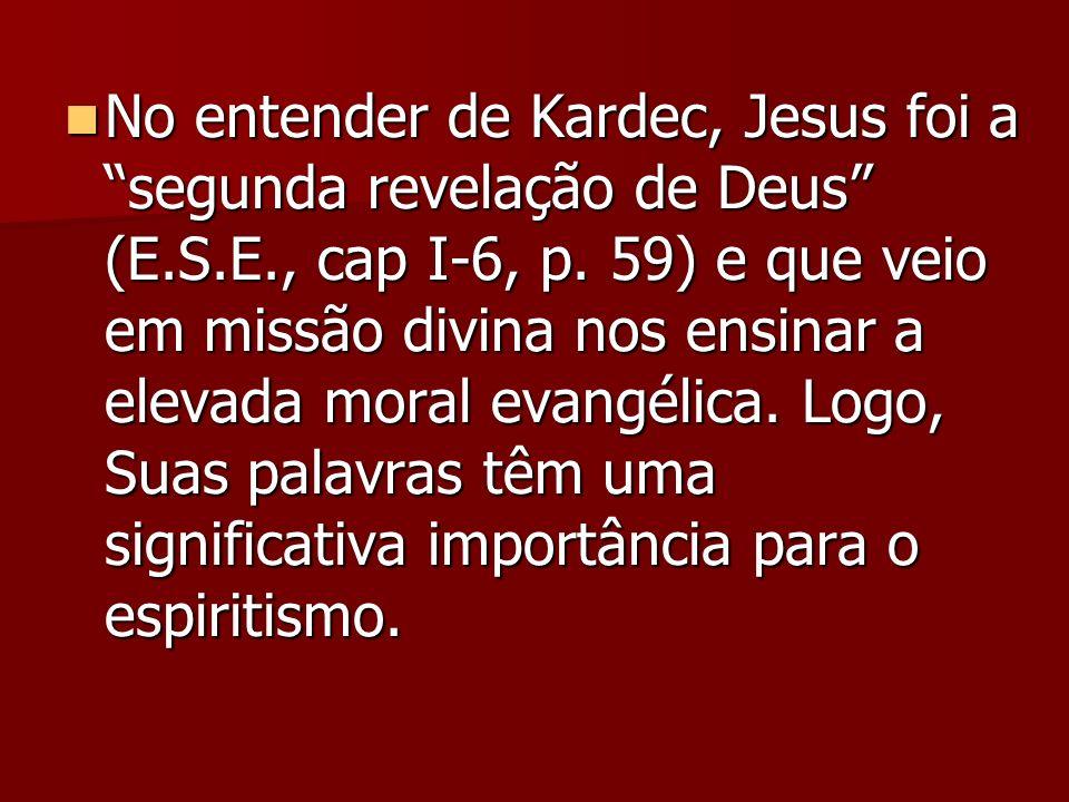 No entender de Kardec, Jesus foi a segunda revelação de Deus (E.S.E., cap I-6, p.