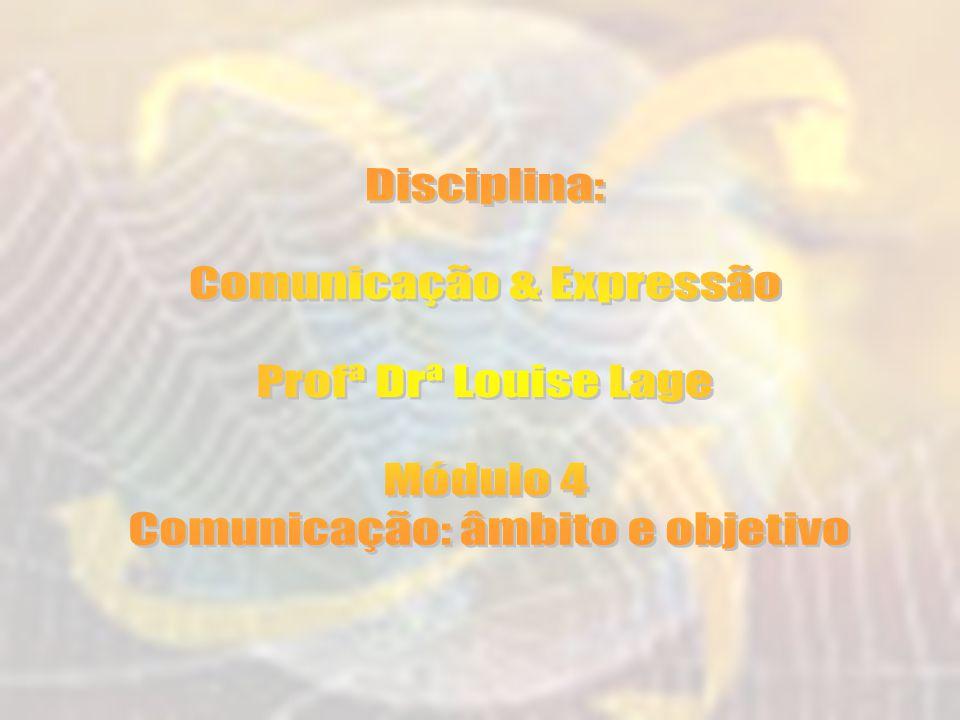Comunicação & Expressão Profª Drª Louise Lage Módulo 4