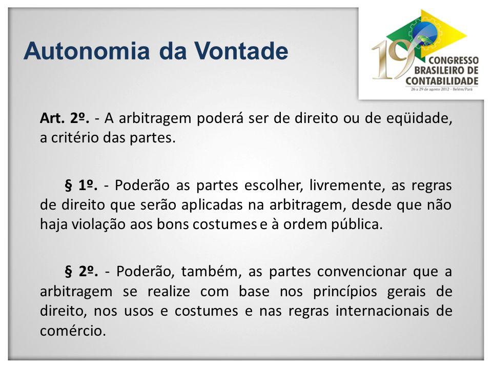Autonomia da VontadeArt. 2º. - A arbitragem poderá ser de direito ou de eqüidade, a critério das partes.