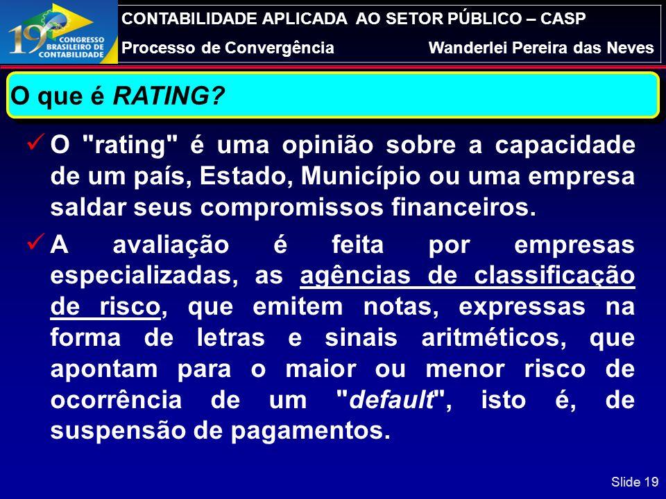 O que é RATING O rating é uma opinião sobre a capacidade de um país, Estado, Município ou uma empresa saldar seus compromissos financeiros.