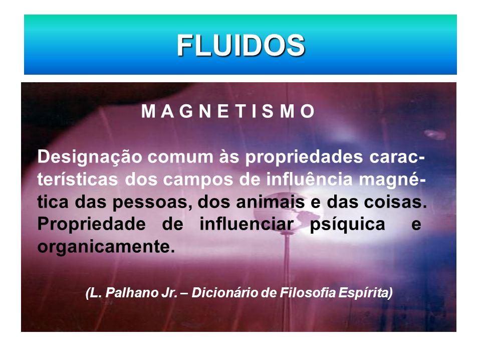 FLUIDOS M A G N E T I S M O Designação comum às propriedades carac-
