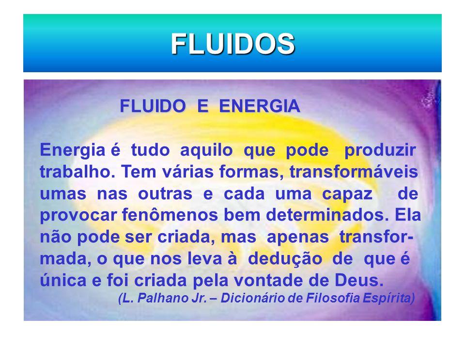 FLUIDOS FLUIDO E ENERGIA Energia é tudo aquilo que pode produzir