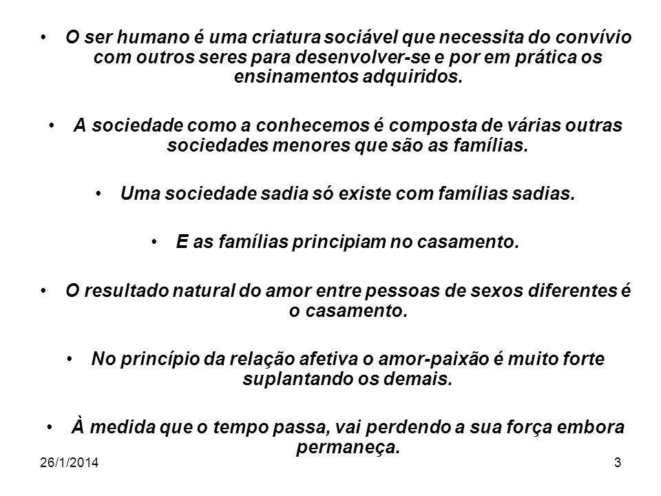 Uma sociedade sadia só existe com famílias sadias.