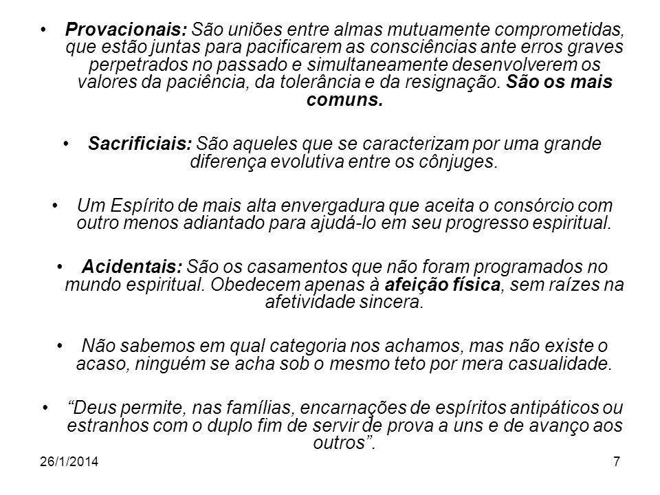 Provacionais: São uniões entre almas mutuamente comprometidas, que estão juntas para pacificarem as consciências ante erros graves perpetrados no passado e simultaneamente desenvolverem os valores da paciência, da tolerância e da resignação. São os mais comuns.