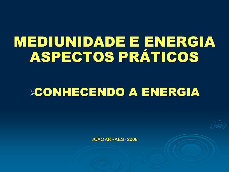 MEDIUNIDADE E ENERGIA ASPECTOS PRÁTICOS