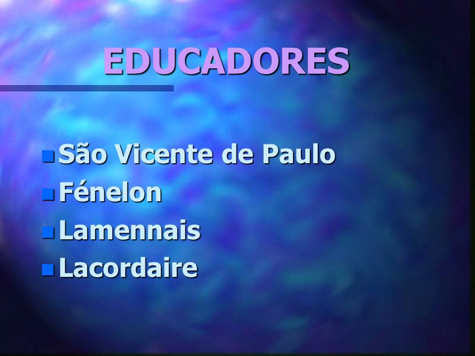EDUCADORES São Vicente de Paulo Fénelon Lamennais Lacordaire