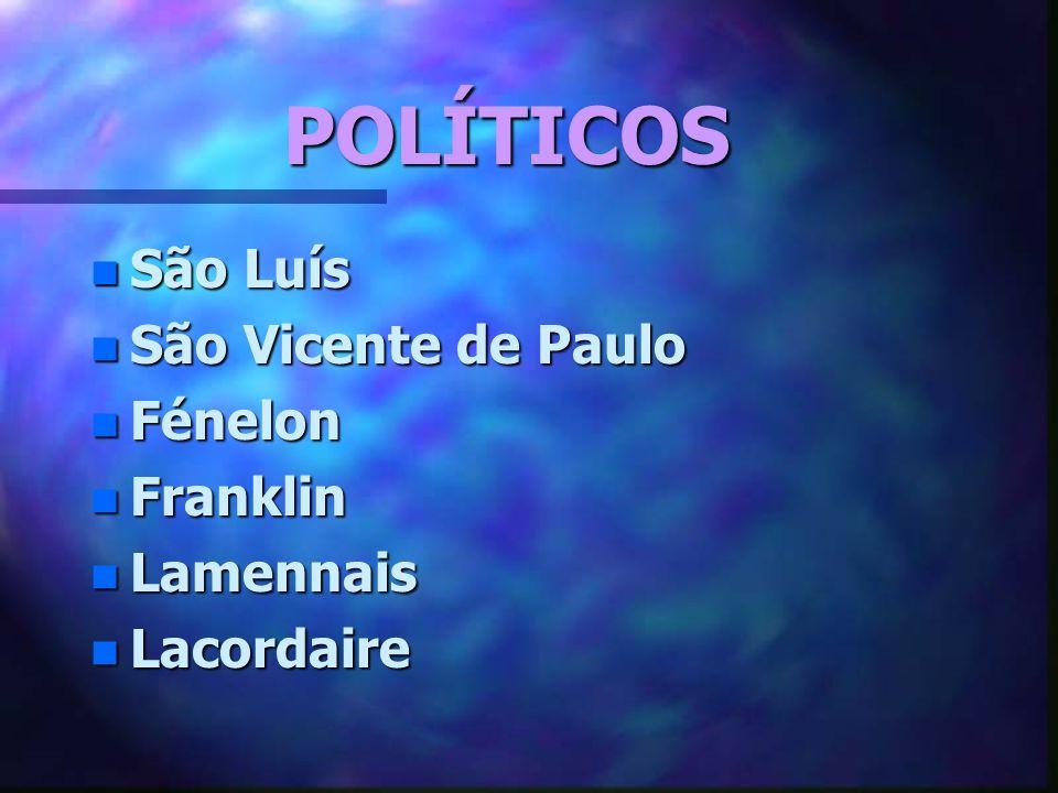 POLÍTICOS São Luís São Vicente de Paulo Fénelon Franklin Lamennais