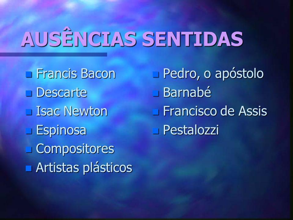 AUSÊNCIAS SENTIDAS Francis Bacon Descarte Isac Newton Espinosa