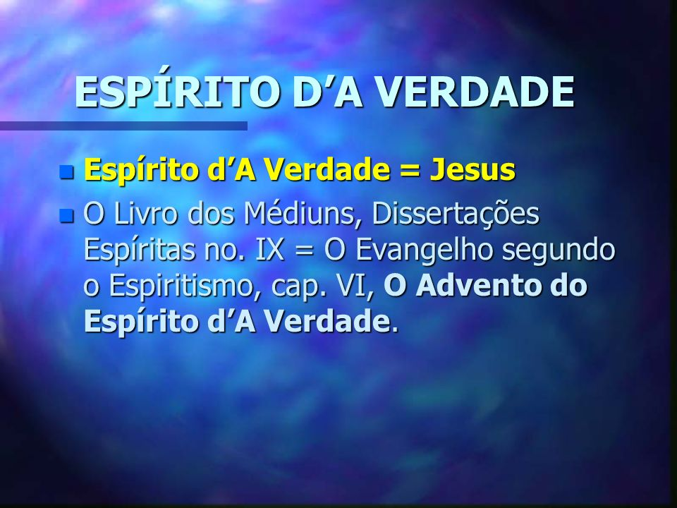 ESPÍRITO D'A VERDADE Espírito d'A Verdade = Jesus